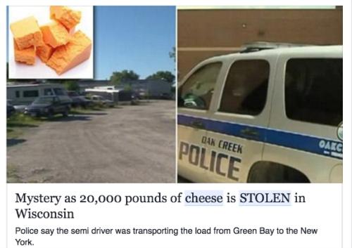 Sebuah trailer sarat dengan 20.000 pon keju senilai $ 46.000 dicuri di dekat Milwaukee Jumat 1 Juli.